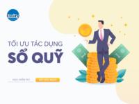Tối ưu tác dụng của Sổ Quỹ trong doanh nghiệp
